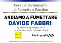 Andiamo a Fumettare 2017 - Quarto Incontro Davide Fabbri