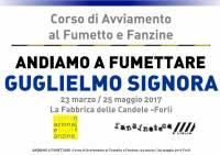 Andiamo a Fumettare 2017 - Sesto Incontro - Guglielmo Signora