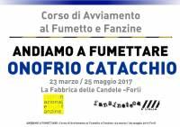 Andiamo a Fumettare 2017 - Settimo Incontro - Onofrio Catacchio